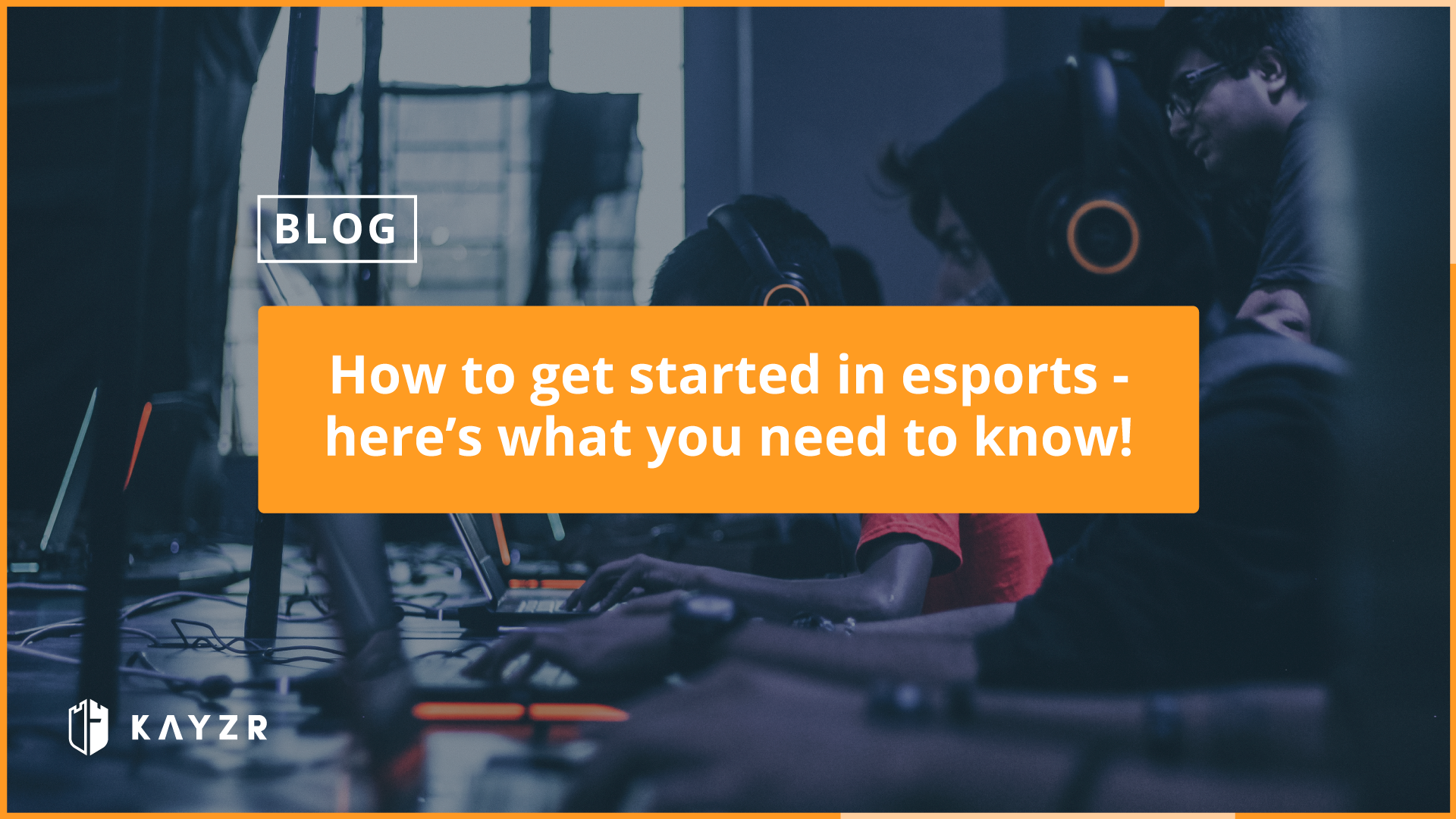 How to get started in esports – here's what you need to know!